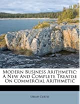 Modern Business Arithmetic: A New and Complete Treatise on Commercial Arithmetic