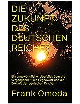 DIE ZUKUNFT DES DEUTSCHEN REICHES: Ein ungewöhnlicher Überblick über die Vergangenheit, die Gegenwart und die Zukunft des Deutschen Reiches (German Edition)