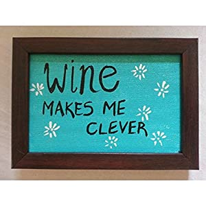 ART BEAT WINE MAKES ME CLEVER