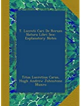 T. Lucreti Cari De Rerum Natura Libri Sex: Explanatory Notes