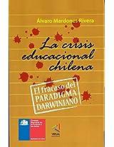 La Crisis Educacional chilena: El fracaso del Paradigma Darwiniano (Spanish Edition)