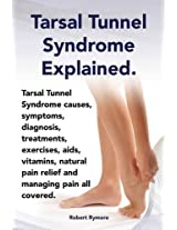Tarsal Tunnel Syndrome Explained. Heel Pain, Tarsal Tunnel Syndrome Causes, Symptoms, Diagnosis, Treatments, Exercises, AIDS, Vitamins and Managing Pa