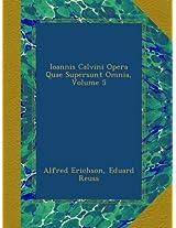 Ioannis Calvini Opera Quae Supersunt Omnia, Volume 5