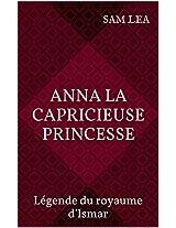 Anna la capricieuse princesse (Légende du royaume d'Ismar t. 2) (French Edition)