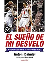 El sueño de mi desvelo/ The Dream of my Insomnia: Historias Nocturnas E Imborrables De La Nba / Nba Stories With Nocturnal