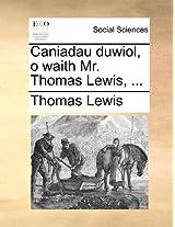 Caniadau Duwiol, O Waith Mr. Thomas Lewis, ...
