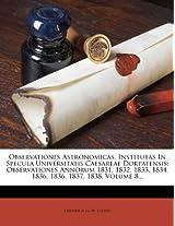Observationes Astronomicas, Institutas in Specula Universitatis Caesareae Dorpatensis: Observationes Annorum 1831, 1832, 1833, 1834, 1836, 1836, 1837, 1838, Volume 8...