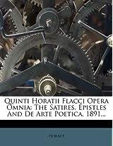 Quinti Horatii Flacci Opera Omnia: The Satires, Epistles and de Arte Poetica. 1891...
