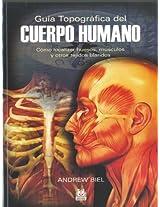 Guia topografica del cuerpo humano / Trail Guide of the Body: Como localizar huesos, musculos y tejidos blandos / A Hands-on Guide to Locating Muscles, Bones and More: 10