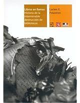 Libros en llamas/ Books in Flames: Historia de la interminable destruccion de bibliotecas (Libros Sobre Libros)