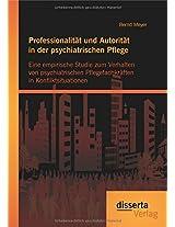 Professionalitat Und Autoritat in Der Psychiatrischen Pflege: Eine Empirische Studie Zum Verhalten Von Psychiatrischen Pflegefachkraften in Konfliktsituationen