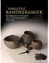'Vergeten' Bandkeramiek: Een Odyssee naar de Oudste Neolithische Bewoning in Nederland