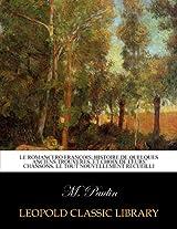Le romancero françois; histoire de quelques anciens trouveres, et choix de leurs chansons. Le tout nouvellement recueilli