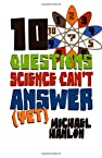 10 Questions Science Can't Answer (Yet): A Guide to the Scientific Wilderness (MacSci)