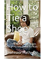 How to Tie a Shoe: A Learn to Tie Your Shoes Color Picture Book for Kids