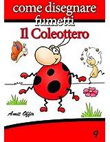 Disegno per Bambini: Come Disegnare Fumetti - Il coleottero (Imparare a Disegnare Vol. 9) (Italian Edition)