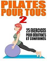 Apprenez le Pilates - Tome II - 25 nouveaux exercices de remise en forme