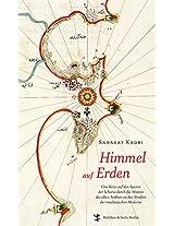 Himmel auf Erden: Eine Reise auf den Spuren der Scharia durch die Wüsten des alten Arabien zu den Straßen der muslimischen Moderne