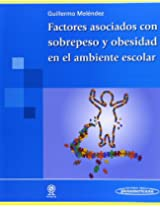 Factores asociados con sobrepeso y obesidad en el ambiente escolar / Associated Factors with Overweight and Obesity in the School Environment