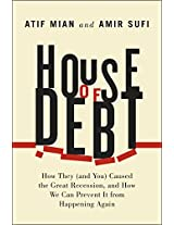 House of Debt - How They (and You) Caused the Great Recession, and How We Can Prevent it from Happening Again