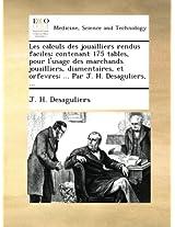Les calculs des jouailliers rendus faciles; contenant 175 tables, pour l'usage des marchands jouailliers, diamentaires, et orfevres; ... Par J. H. Desaguliers, ...