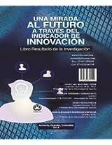 UNA MIRADA AL FUTURO A TRAVÉS DEL INDICADOR DE INNOVACIÓN: Libro Resultado deInvestigación