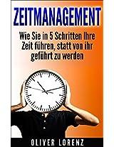 Zeitmanagement:: Wie Sie in 5 Schritten Ihre Zeit führen, statt von ihr geführt zu werden (Business) (German Edition)
