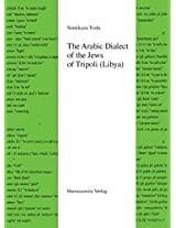The Arabic Dialect of the Jews of Tripoli Libya: Grammar, Text and Glossary (Semitica Viva)