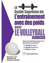 Le guide suprême de l'entrainement avec des poids pour le volleyball (French Edition)