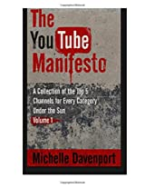 The Youtube Manifesto: A Collection of the Top 5 Channels for Every Category Under the Sun: 1