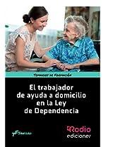 El Trabajador de Ayuda a Domicilio en la Ley de Dependencia. Temarios de Formación. Sanidad: Temarios de Formación. Sanidad