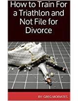 How to Train For a Triathlon and Not File for Divorce (The Realist Series Book 4)