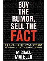 Buy the Rumor, Sell the Fact: 85 Maxims of Investing and What They Really Mean