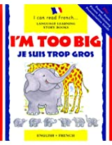I'm Too Big/Je Suis Trop Gros: Je Suis Trop Gros (Language Learning Story Books. I Can Read French)