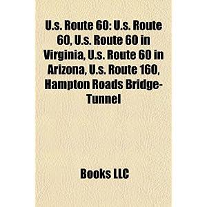 【クリックで詳細表示】U.S. Route 60: U.S. Route 60, U.S. Route 60 in Virginia, U.S. Route 60 in Arizona, U.S. Route 160, Hampton Roads Bridge-Tunnel [ペーパーバック]