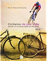 Ciclismo de por vida/ Bike For Life: Montar en bicicleta hasta los cien años/  Until 100 Years