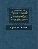 Dictionnaire Des Abreviations: Latines Et Francaises Usitees Dans Les Inscriptions Lapidaires Et Metalliques, Les Manuscrits Et Les Chartes Du Moyen Age