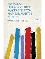 Ma Vola; Ohlasy Z Obce Roztratenych. Napisal Martin Kukuin... Volume 3