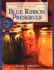 Blue Ribbon Preserves: Secrets to Award-Winning Jams, Jellies, Marmalades and More