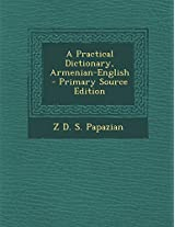 A Practical Dictionary, Armenian-English - Primary Source Edition