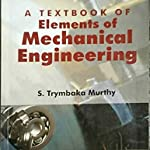 Elements of Mechanical Engineering by S Trymbaka Murthy