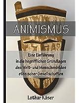 Animismus: Eine Einfuhrung in Die Begrifflichen Grundlagen Des Welt- Und Menschenbildes Ethnischer Gesellschaften
