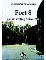 Fort 8: Van De Vesting Antwerpen (Belgi Onder De Wapens 21)