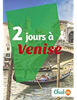 2 jours à Venise: Un guide touristique avec des cartes, des bons plans et les itinéraires indispensables (French Edition)