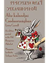 Aliz Kalandjai Csodaorszagban: A Hungarian Translation of Alice's Adventures in Wonderland Printed in the Old Hungarian Alphabet
