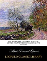 The Irish poems of Alfred Perceval Graves: countryside songs; songs and ballads