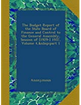 The Budget Report of the State Board of Finance and Control to the General Assembly, Session of [1929-] 1937, Volume 4, part 1