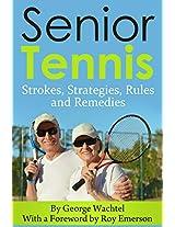 Senior Tennis: Strokes, Strategies, Rules and Remedies