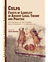 Culpa. Facets of Liability in Ancient Legal Theory and Practice: Proceedings of the Seminar held in Warsaw 17-19 February 2011 (Journal of Juristic Papyrology Supplements)