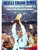 Quelli erano tempi: Nostalgia canaglia del Mundial '82, l'unico che vincemmo davvero (Italian Edition)